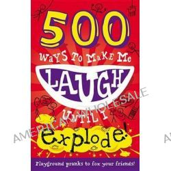 500 Ways to Make Me Laugh Until I Explode by Tick Tock, 9781783250837.