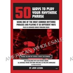 50 Ways to Play Your Rhythmic Phrase by John Lezana, 9780992906405.