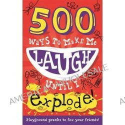 500 Ways to Make Me Laugh Until I Explode! by TickTock, 9781783250844.