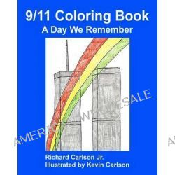 9/11 Coloring Book, A Day We Remember by Richard Carlson Jr, 9781468071573.