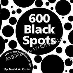 600 Black Spots : A Pop-Up Book for Children of All Ages, A Pop-Up Book for Children of All Ages by David A Carter, 9781416940920.