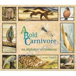 A Bold Carnivore, An Alphabet of Predators by Consie Powell, 9780976626480.