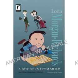 A Boy Born from Mold and Other Delectable Morsels by Lorin Morgan-Richards, 9780985044770.