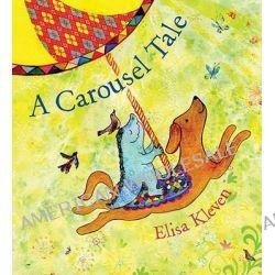A Carousel Tale by Elisa Kleven, 9781582462394.