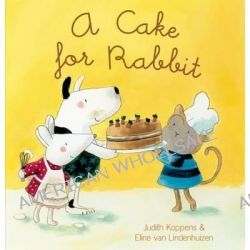 A Cake for Rabbit by Judith Koppens, 9781605372136.