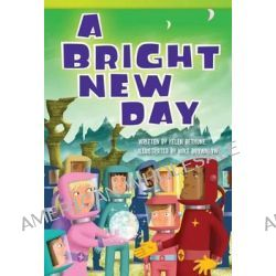 A Bright New Day by Helen Bethune, 9781480717398.