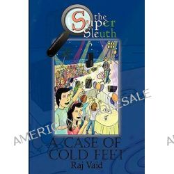 A Case of Cold Feet, The Super Sleuth - Mystery #2 by Raj Vaid, 9781452069814.