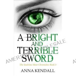 A Bright and Terrible Sword by Anna Kendall, 9781780620725.