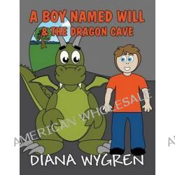 A Boy Named Will & the Dragon Cave by Diana Wygren, 9781630000523.