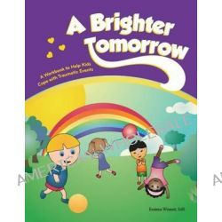 A Brighter Tomorrow, A Workbook to Help Kids Cope with Traumatic Events by Erainna Winnett, 9780615983578.