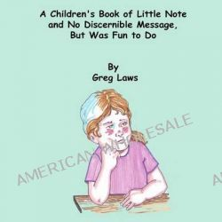 A Children's Book of Little Note and No Discernible Message, But Was Fun to Do by Greg Laws, 9781495356650.