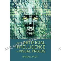 A Guide to Artificial Intelligence with Visual PROLOG by Randall Scott, 9781432749361.