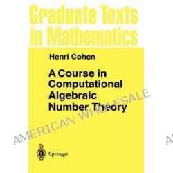 A Course in Computational Algebraic Number Theory, Graduate Texts in Mathematics, by Henri Cohen, 9783540556404.