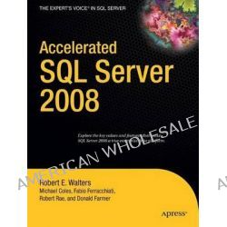 Accelerated SQL Server 2008 2008, Apress Ser. by Rob Walters, 9781590599693.