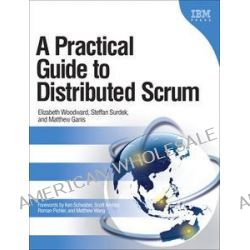 A Practical Guide to Distributed Scrum by Elizabeth Woodward, 9780137041138.