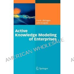 Active Knowledge Modeling of Enterprises by Frank Lillehagen, 9783540794158.