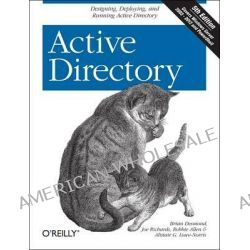 Active Directory, Designing, Deploying, and Running Active Directory by Brian Desmond, 9781449320027.