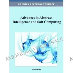 Advances in Abstract Intelligence and Soft Computing by Wang, 9781466626515.