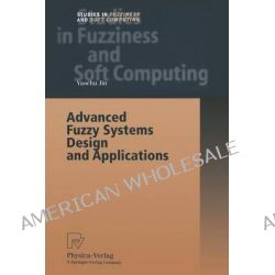 Advanced Fuzzy Systems Design and Applications by Yaochu Jin, 9783790825206.