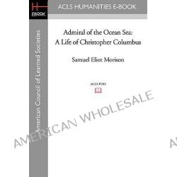 Admiral of the Ocean Sea, A Life of Christopher Columbus by Samuel Eliot Morison, 9781597406192.