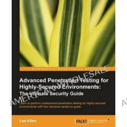 Advanced Penetration Testing for Highly-Secured Environments, The Ultimate Security Guide by Lee Allen, 9781849517744.