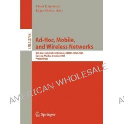 AD-HOC, Mobile, and Wireless Networks, 4th International Conference, ADHOC-Now 2005, Cancun, Mexico, October 6-8, 2005, Proceedings by Violet R. Syrotiuk, 9783540291329.