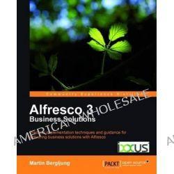 Alfresco 3 Business Solutions by M. Bergljung, 9781849513340.