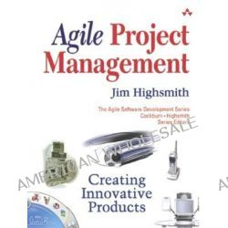 Agile Project Management, Creating Innovative Products by HIGHSMITH, 9780321219770.