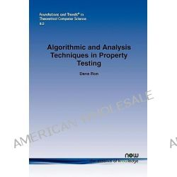 Algorithmic and Analysis Techniques in Property Testing by Dana Ron, 9781601983183.