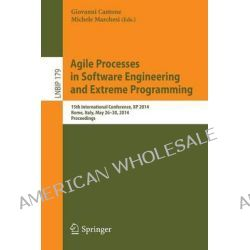 Agile Processes in Software Engineering and Extreme Programming, 15th International Conference, XP 2014, Rome, Italy, May 26-30, 2014, Proceedings by Giovanni Cantone, 9783319068619.