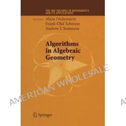 Algorithms in Algebraic Geometry, IMA Volumes in Mathematics and Its Applications by Alicia Dickenstein, 9781441925831.