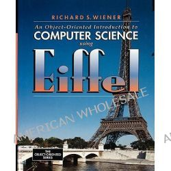 An Object-oriented Introduction to Computer Science Using Eiffel by Richard S. Wiener, 9780131838727.
