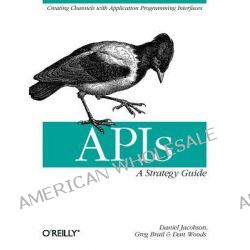 APIs, A Strategy Guide by Dan Woods, 9781449308926.