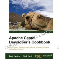 Apache Camel Developer's Cookbook by Scott Cranton, 9781782170303.