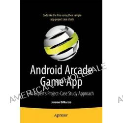 Android Arcade Game App, A Real World Project - Case Study Approach by Jerome DiMarzio, 9781430245452.
