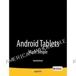 Android Tablets Made Simple, For Motorola Xoom, Samsung Galaxy Tab, Asus, Toshiba and Other Tablets by Marziah Karch, 9781430236719.