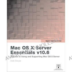 Apple Training Series: Mac OS X Server Essentials V10.6, A Guide to Using and Supporting Mac OS X Server V10.6 by Arek Dreyer, 9780321635334.