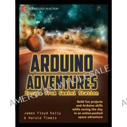 Arduino Adventures, Escape from Gemini Station by James Floyd Kelly, 9781430246053.