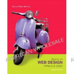 Basics of Web Design, HTML5 & CSS3 by Terry Felke-Morris, 9780133128918.