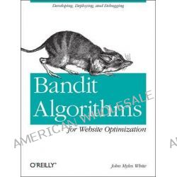 Bandit Algorithms for Website Optimization by John Myles White, 9781449341336.