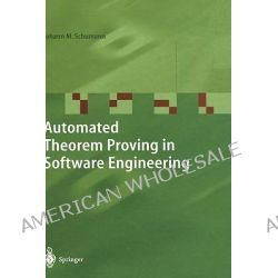 Automated Theorem Proving in Software Engineering by Johann M. Schumann, 9783540679899.