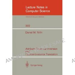 Attribute Grammar Inversion and Source-to-source Translation, Lecture Notes in Computer Science by Daniel M. Yellin, 9783540190721.