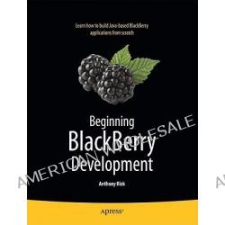 Beginning BlackBerry Development, APRESS by Anthony Rizk, 9781430272250.