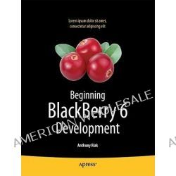 Beginning BlackBerry 7 Development, APRESS by Anthony Rizk, 9781430230151.