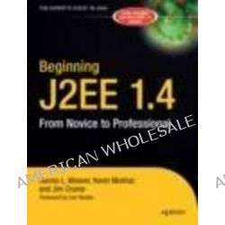 Beginning J2EE 1.4, From Novice to Professional by James Weaver, 9781590593417.