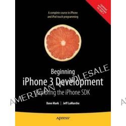 Beginning iPhone 3 Development, Exploring the iPhone SDK by Jeff LaMarche, 9781430224594.