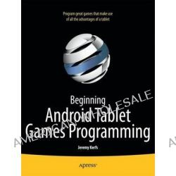 Beginning Android Tablet Games Programming, APRESS by Jeremy Kerfs, 9781430238522.