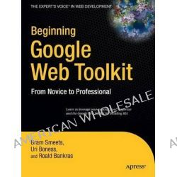 Beginning Google Web Toolkit, From Novice to Professional by Bram Smeets, 9781430210313.