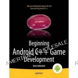 Beginning Android C++ Game Development by Bruce Sutherland, 9781430258308.