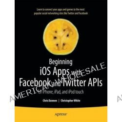 Beginning IOS Apps with Facebook and Twitter, iPhone, iPad and iPod Touch by Chris Dannen, 9781430235422.